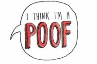 I think i'm a poof