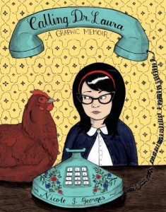 Calling Dr. Laura: A Graphic Memoir by Nicole Georges