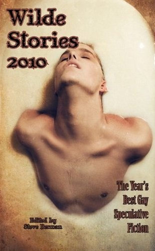 Wilde Stories 2010: The Year's Best Gay Speculative Fiction.