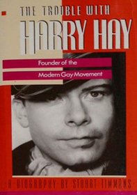 Cover of The Trouble With Harry Hay: Founder of the Modem Gay Movement